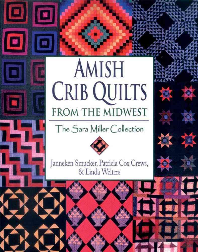Amish Crib Quilts from the Midwest By Smucker, Janneken/ Crews, Patricia Cox/ Welters, Linda/ Great Plains Art Collection (COR)/ People's Place Quilt Museum